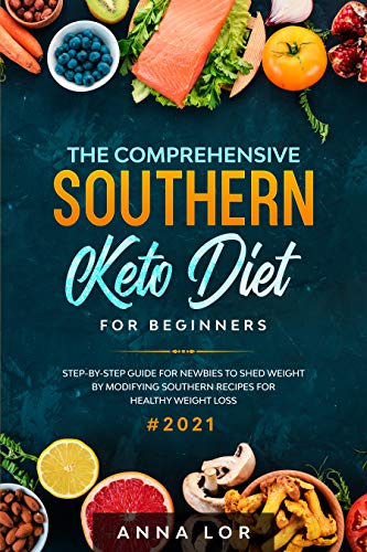 The Comprehensive Southern Keto Diet for Beginners: Jump Start Guide for Newbies to Shed Weight and Heal Your Body with Taste