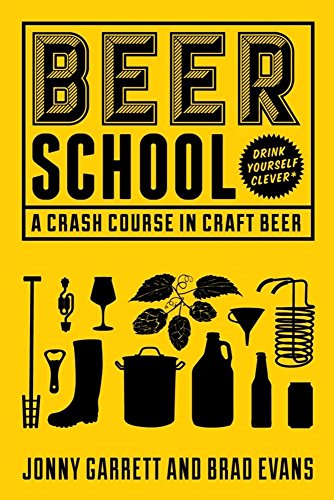 Beer School: A Crash Course in Craft Beer (Craft Beer Book, Beer Guide, Homebrew Book, and Beer Lovers Gift)