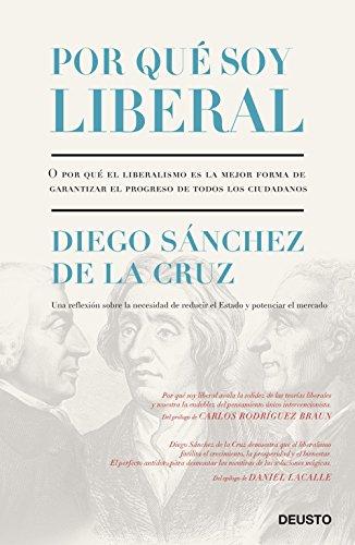 Por qué soy liberal: O por qué el liberalismo es la mejor forma de garantizar el progreso de todos los ciudadanos