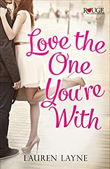 Love the One You're With: A Rouge Contemporary Romance: (Sex, Love & Stiletto #2) by [Lauren Layne]