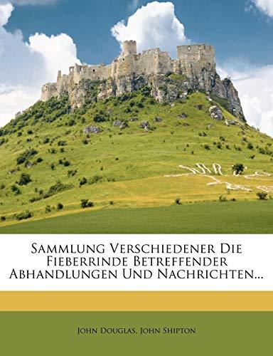 Sammlung Verschiedener Die Fieberrinde Betreffender Abhandlungen Und Nachrichten...