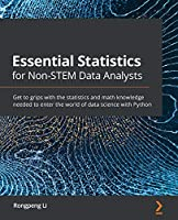 Essential Statistics for Non-STEM Data Analysts: Get to grips with the statistics and math knowledge needed to enter the world of data science with Python Front Cover