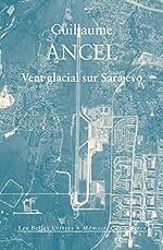 Vent glacial sur Sarajevo de Guillaume Ancel