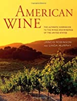 American Wine: The Ultimate Companion to the Wines and Wineries of the United States by Jancis Robinson Linda Murphy(2012-12-29)