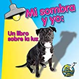 Mi sombra y yo / Me and My Shadow: Un Libro Sobre La Luz / a Book About Light (Mi biblioteca de ciencias/ My Science Library)