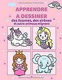 Apprendre à dessiner des licornes, des sirènes et autre animaux mignons: Livre de dessin pour enfants de 6 à 12 ans (Cahier d'activités pour filles)