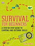 Survival for Beginners: A step-by-step guide to camping and outdoor skills - Colin Towell