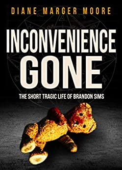 Inconvenience Gone: The Short Tragic Life of Brandon Sims by [Diane Marger Moore]