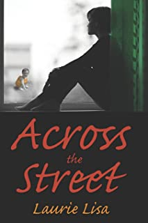Across The Street: A gripping novel about the limits of love between twin sisters, and the family conflicts that result wh...