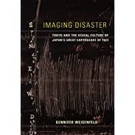 Imaging Disaster: Tokyo and the Visual Culture of Japan's Great Earthquake of 1923 (Asia: Local Studies / Global Themes Book 22)