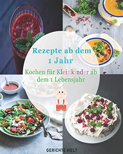 Rezepte ab dem 1 Jahr: Kochen für Kleinkinder ab dem 1 Lebensjahr