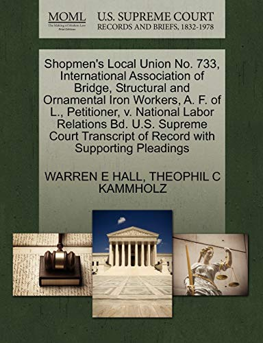 Shopmen's Local Union No. 733, International Association of Bridge, Structural and Ornamental Iron Workers, A. F. of L., Petitioner, v. National Labor ... of Record with Supporting Pleadings