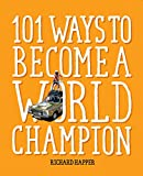 101 Ways to Become A World Champion: The Most Weird and Wonderful Championships from Around the Globe - Richard Happer