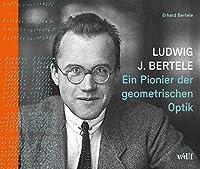 Ludwig J. Bertele: Ein Pionier der geometrischen Optik