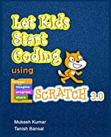 Let Kids Start Coding Using Scratch 3.0 Front Cover
