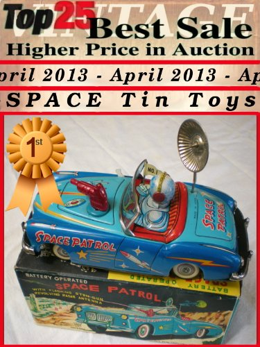 Top25 Best Sale Higher Price in Auction - April 2013 - Vintage Space Tin Toys (English Edition)