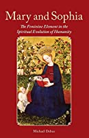 Mary and Sophia: The Feminine Element in the Spiritual Evolution of Humanity