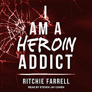 I Am a Heroin Addict                   By:                                                                                                                                 Ritchie Farrell                               Narrated by:                                                                                                                                 Steven Jay Cohen                      Length: 10 hrs and 3 mins     22 ratings     Overall 4.2