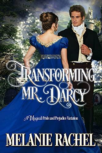 Transforming Mr Darcy, Melanie Rachel, Pride and Prejudice retelling, jane austen retelling, Austen in August, The Book Rat