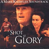 A Shot At Glory by Mark Knopfler (2002-08-29)