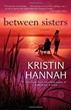By Kristin Hannah - Between Sisters: A Novel (Reprint) (6/28/09)