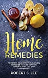 Home Remedies: Powerful and Effective Natural Remedies to Cure Common Ailments Fast and Easy