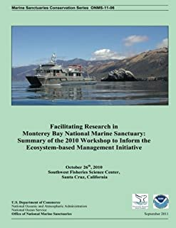 Facilitating Research in Monterey Bay National Marine Sanctuary: Summary of the 2010 Workshop to Inform the Ecosystem-based Management Initiative