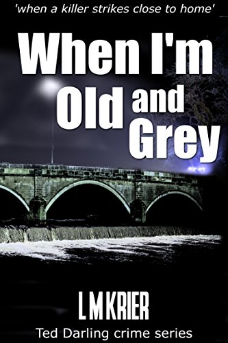Book: When I'm Old and Grey - when a killer strikes close to home (Ted Darling crime series Book 4) (Di Ted Darling) by L M Krier