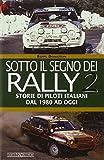Sotto il segno dei rally. Storie di piloti italiani dal 1980 ad oggi (Vol. 2)...