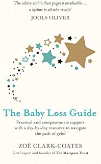 The Baby Loss Guide: Practical and compassionate support with a day-by-day resource to navigate the path of grief