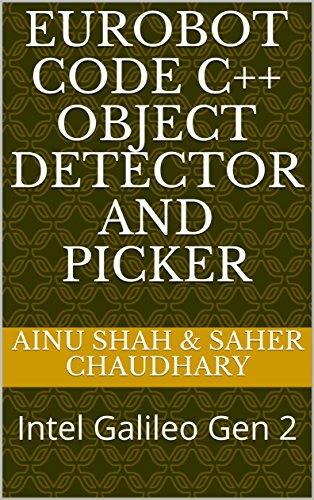 Eurobot Code C++ Object Detector and Picker: Intel Galileo Gen 2 (English Edition)