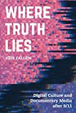 Where Truth Lies: Digital Culture and Documentary Media after 9/11...