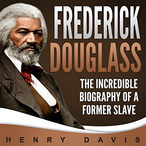Frederick Douglass: The Incredible Biography of a Former Slave audiobook cover art