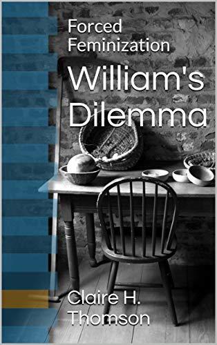 William's Dilemma: Forced Feminization (English Edition)