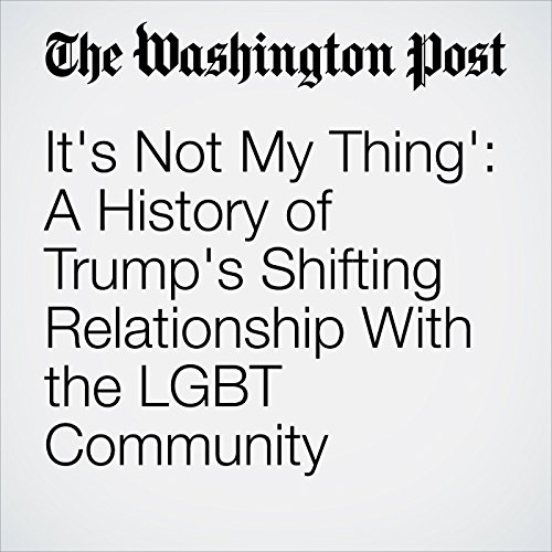 It's Not My Thing': A History of Trump's Shifting Relationship With the LGBT Community copertina