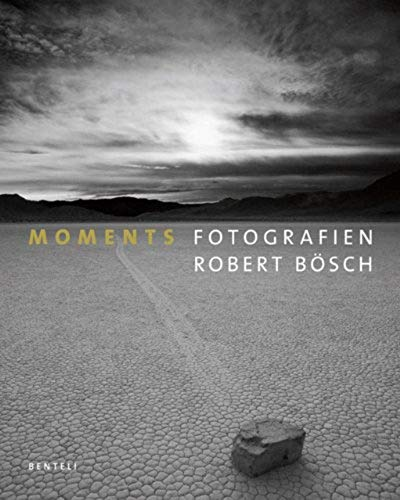 Robert Bösch. Moments: Landscape Photography as Art Form: An Homage to Nature