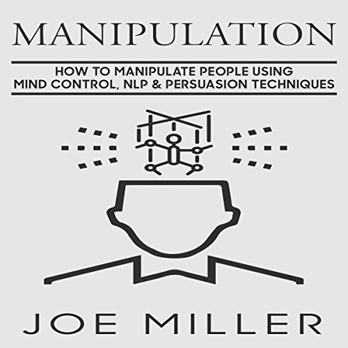 Manipulation: How to Manipulate People Using Mind Control, NLP & Persuation Techniques cover art