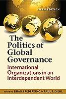 Politics of Global Governance: International Organizations in an Interdependent World