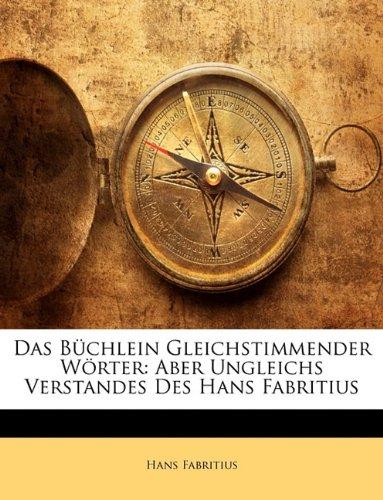 Das Bchlein Gleichstimmender Wrter: Aber Ungleichs Verstandes Des Hans Fabritius