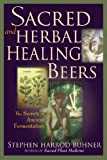 Sacred and Herbal Healing Beers: The Secrets of Ancient Fermentation (English Edition)