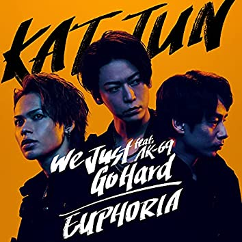 We Just Go Hard feat. AK-69 / EUPHORIA