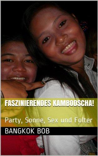 Faszinierendes Kambodscha!: Party, Sonne, Sex und Folter