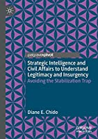 Strategic Intelligence and Civil Affairs to Understand Legitimacy and Insurgency: Avoiding the Stabilization Trap
