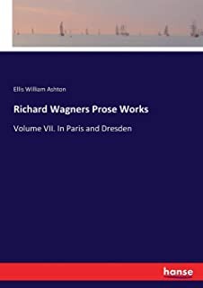 Richard Wagners Prose Works: Volume VII. In Paris and Dresden