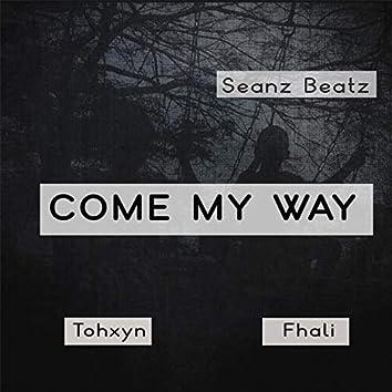Come My Way (feat. Tohxyn & Fhali)
