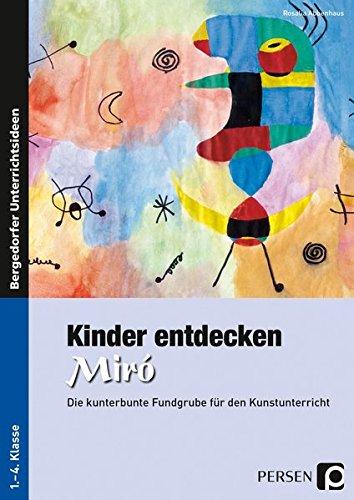 Kinder entdecken Miró: Die kunterbunte Fundgrube für den Kunstunterricht (1. bis 4. Klasse) (Kinder entdecken Künstler)