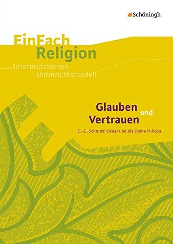 EinFach Religion: Glauben und Vertrauen: E.-E. Schmitt: Oskar und die Dame in Rosa - Jahrgangsstufen 9 - 11 (EinFach Religion: Unterrichtsbausteine Klassen 5 - 13)