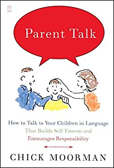 Parent Talk: How to Talk to Your Children in Language That Builds Self-Esteem and Encourages Responsibility by [Chick Moorman]