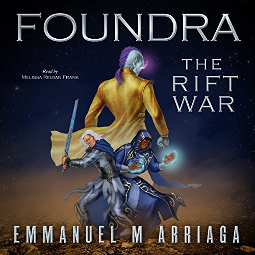 Foundra: The Rift War     Foundra Series, Book 1              By:                                                                                                                                 Emmanuel Arriaga                               Narrated by:                                                                                                                                 Melissa Reizian Frank                      Length: 16 hrs and 45 mins     3 ratings     Overall 5.0