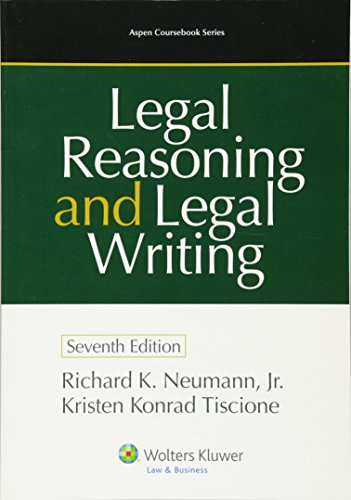 Legal Reasoning and Legal Writing: Structure, Strategy, and Style, Seventh Edition (Aspen Coursebook Series)